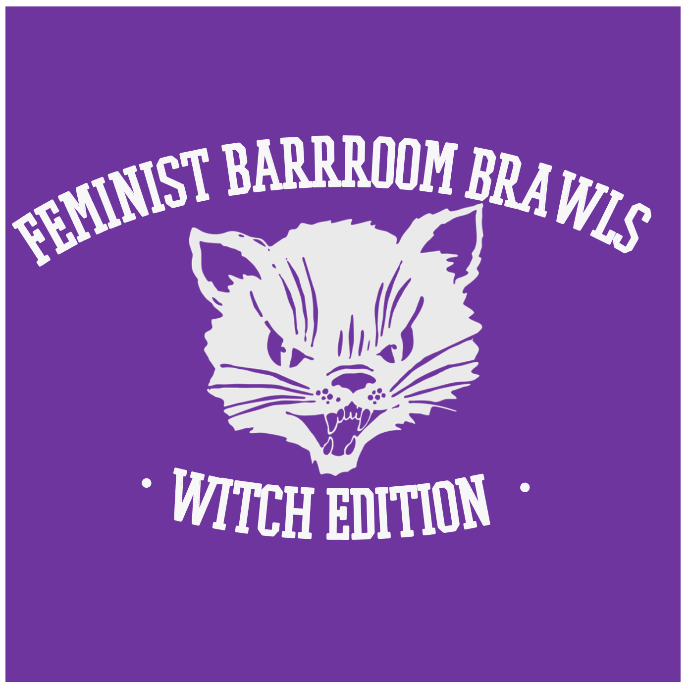 A purple background with a white hissing cat cartoon on it surrounde by the text: Feminist Barrroom Brawls Witch Edition